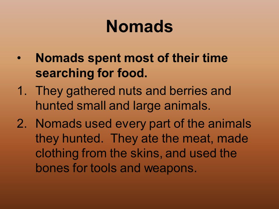 Nomads Nomads spent most of their time searching for food.