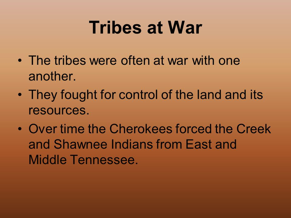 Tribes at War The tribes were often at war with one another.