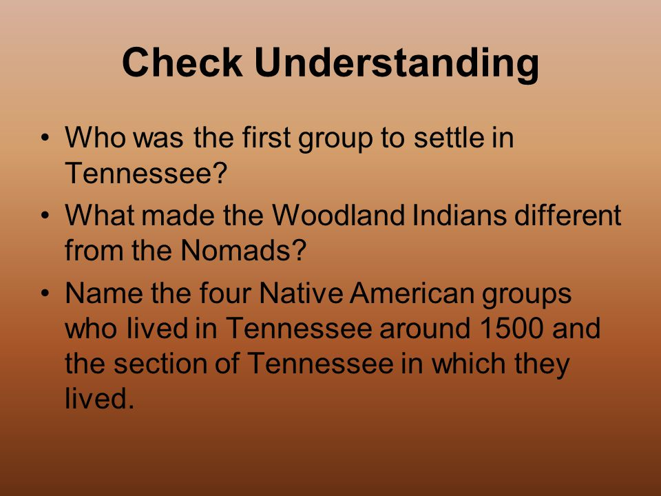 Check Understanding Who was the first group to settle in Tennessee