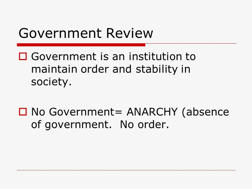 Government Review Government is an institution to maintain order and stability in society.