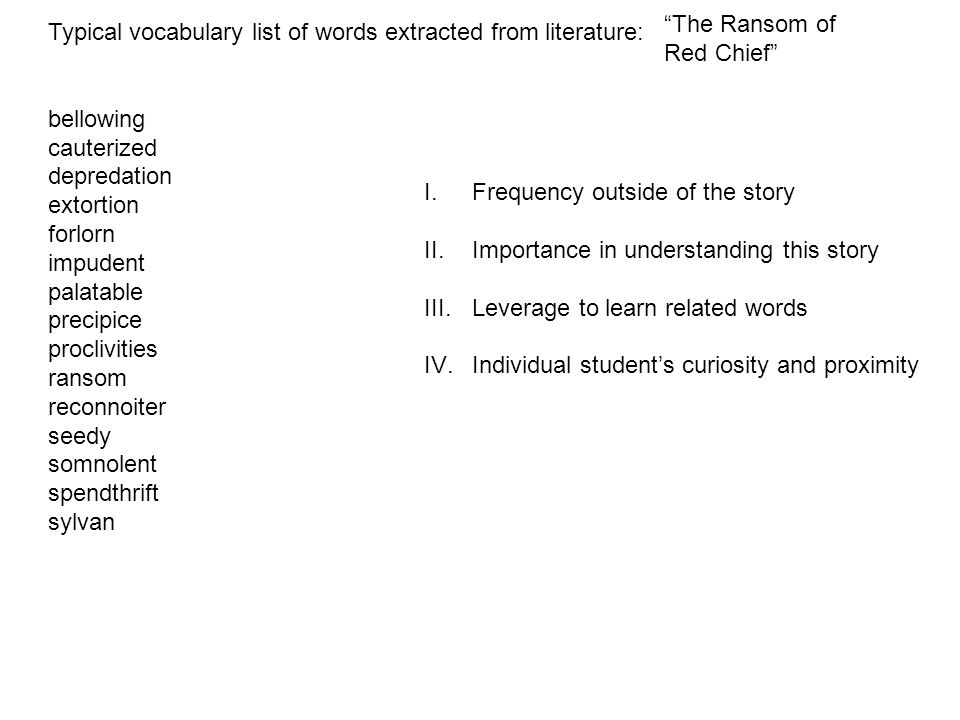 The Ransom ofRed Chief Typical vocabulary list of words extracted from literature: bellowing. cauterized.