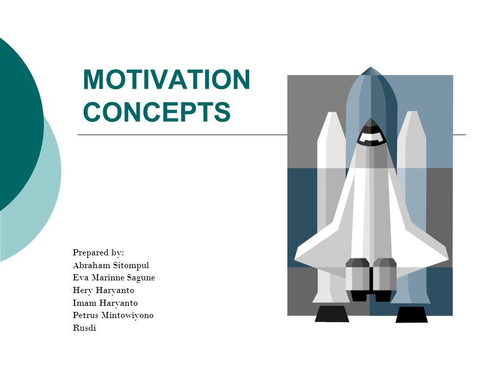 MOTIVATION CONCEPTS Prepared by: Abraham Sitompul Eva Marinne Sagune