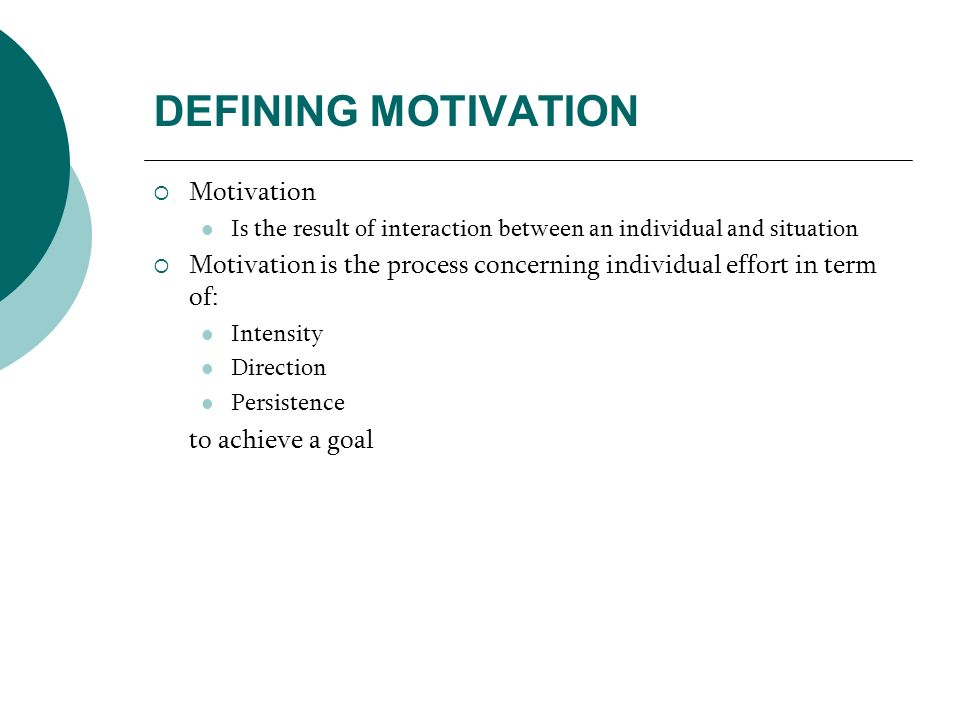 DEFINING MOTIVATION Motivation