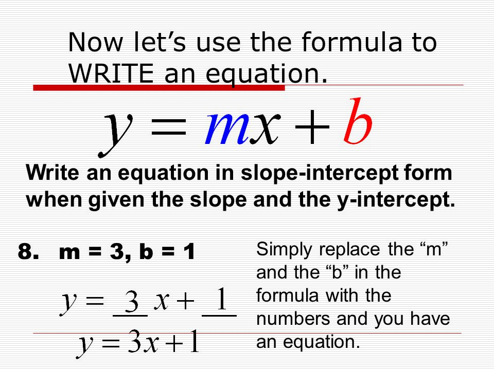 Now let's use the formula to WRITE an equation.