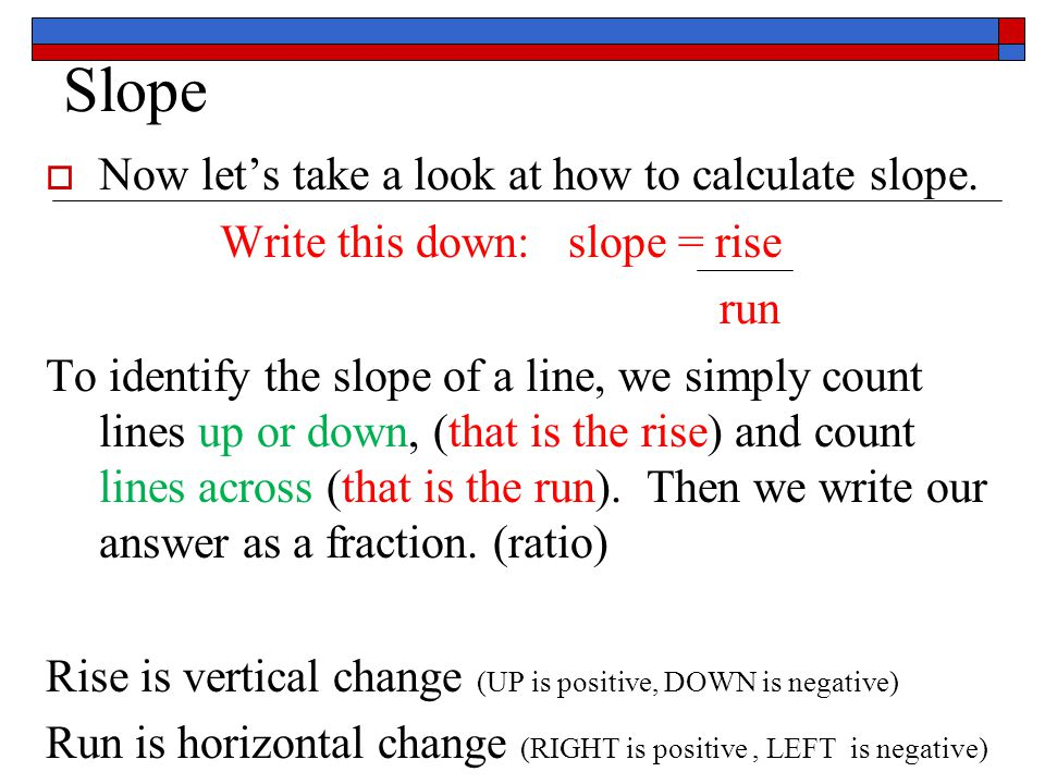 Slope Now let's take a look at how to calculate slope.