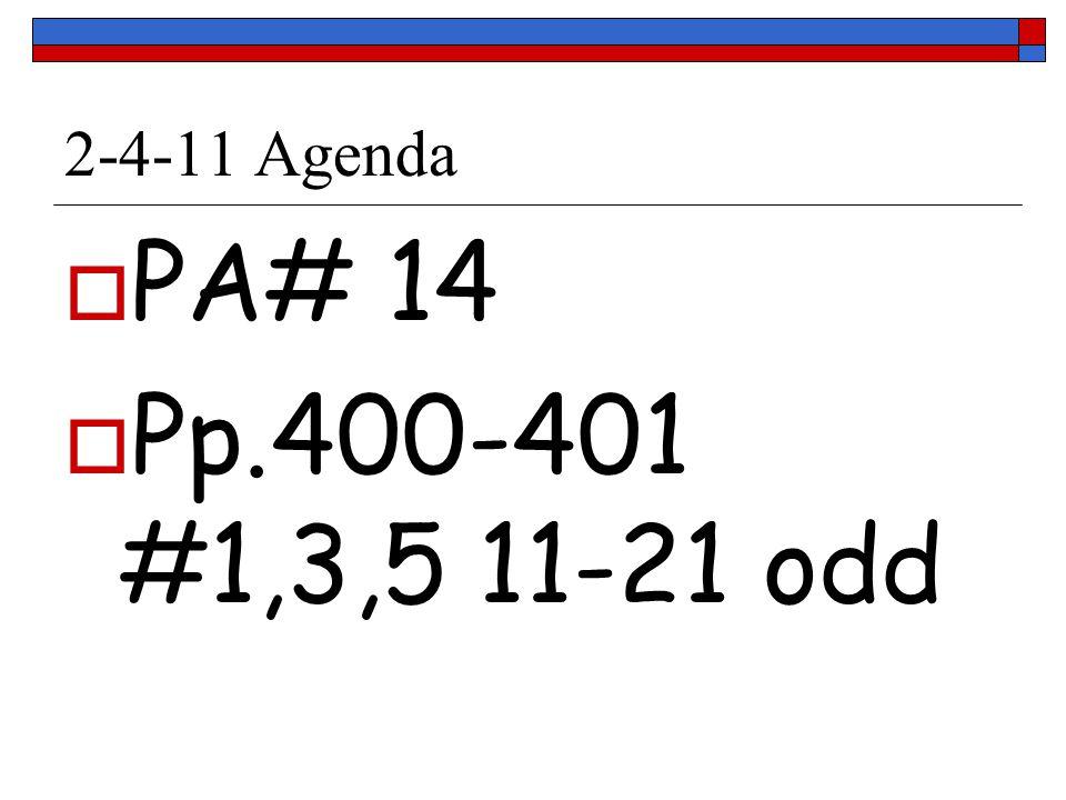 2-4-11 Agenda PA# 14 Pp.400-401 #1,3,5 11-21 odd