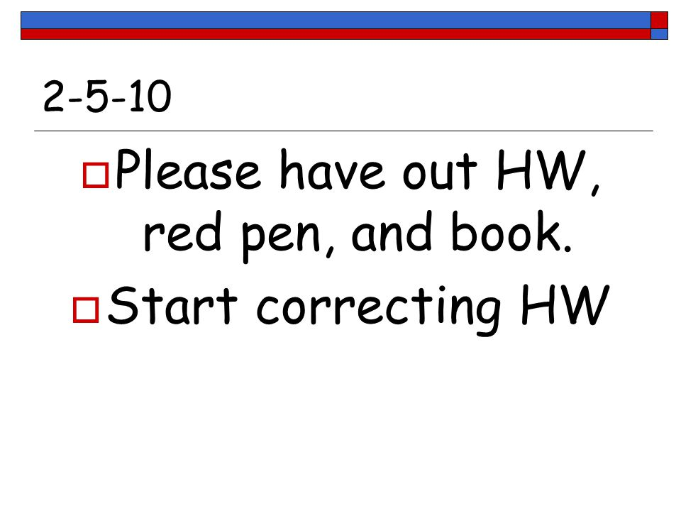 Please have out HW, red pen, and book.