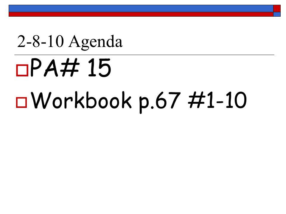2-8-10 Agenda PA# 15 Workbook p.67 #1-10