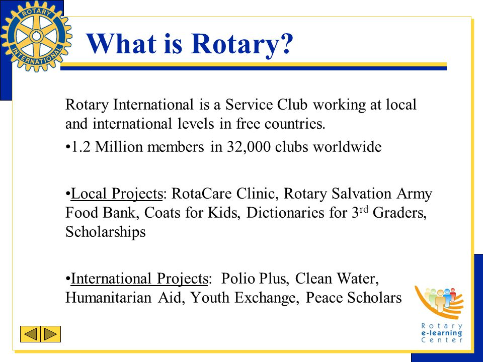What is Rotary Rotary International is a Service Club working at local and international levels in free countries.
