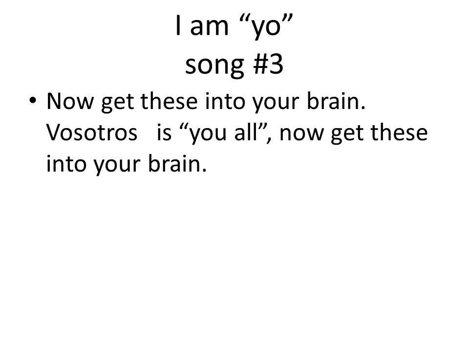 I am yo song #3 Now get these into your brain.