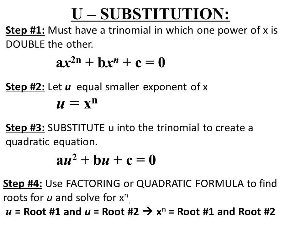 U – SUBSTITUTION: u = xn ax2n + bxn + c = 0 au2 + bu + c = 0