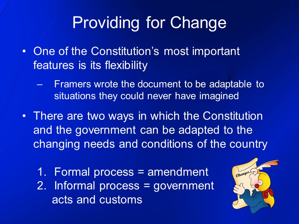 Providing for Change One of the Constitution's most important features is its flexibility.