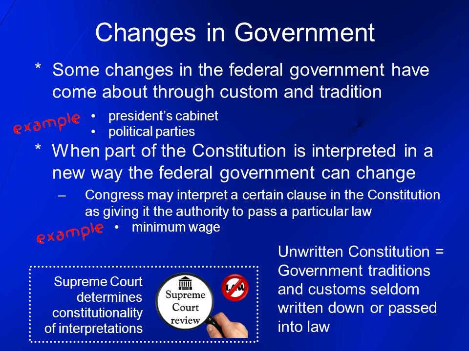 Changes in Government * Some changes in the federal government have come about through custom and tradition.