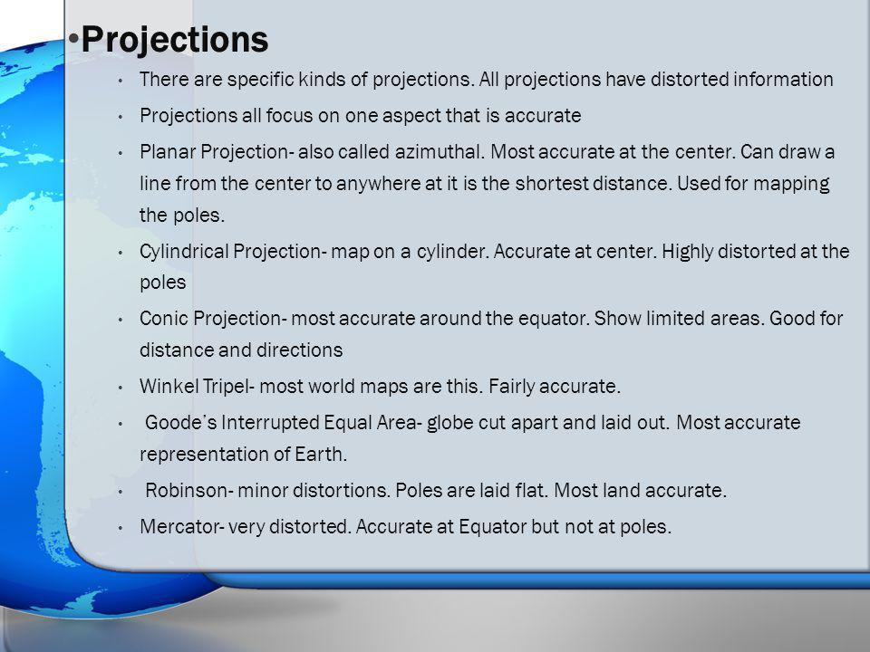 Projections There are specific kinds of projections. All projections have distorted information.
