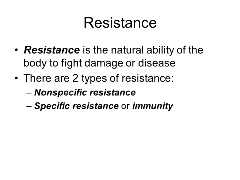 Resistance Resistance is the natural ability of the body to fight damage or disease. There are 2 types of resistance: