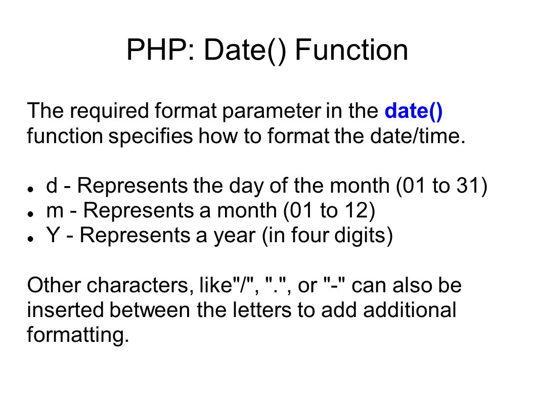 PHP: Date() Function The required format parameter in the date() function specifies how to format the date/time.