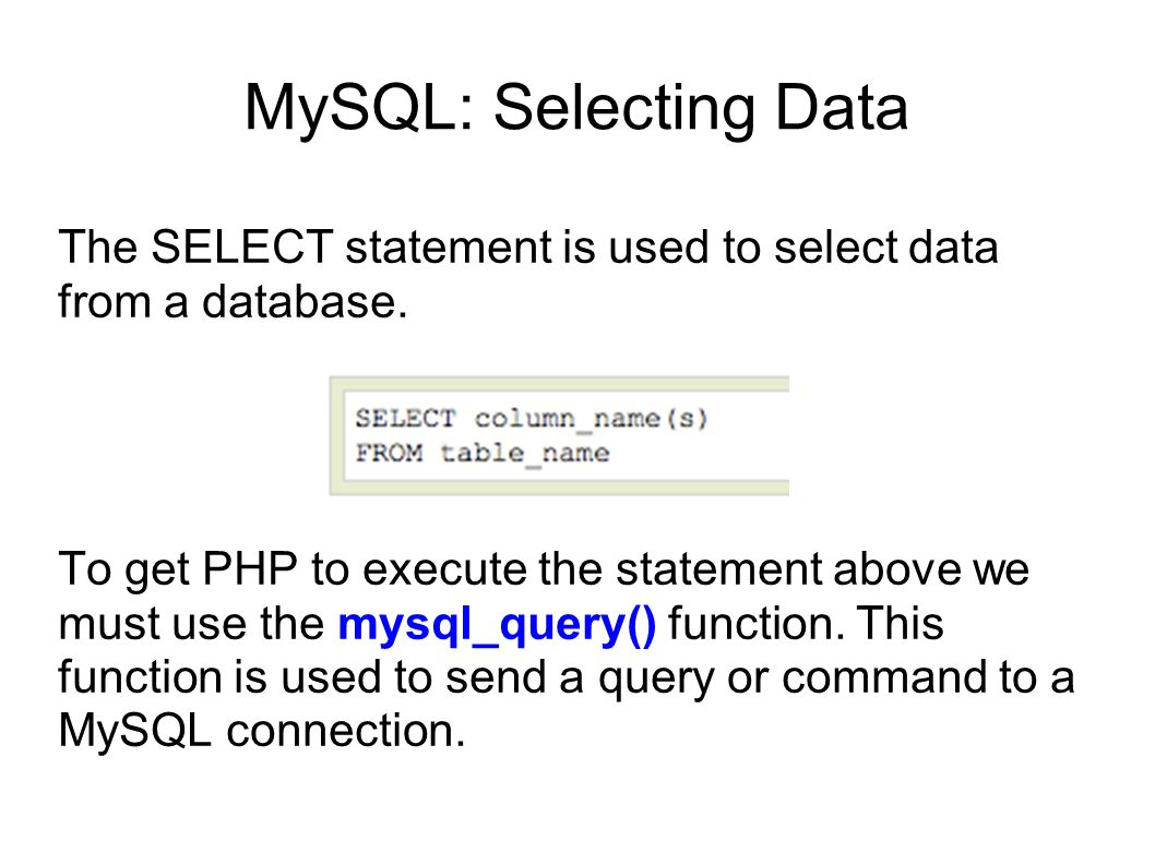 MySQL: Selecting Data The SELECT statement is used to select data from a database.