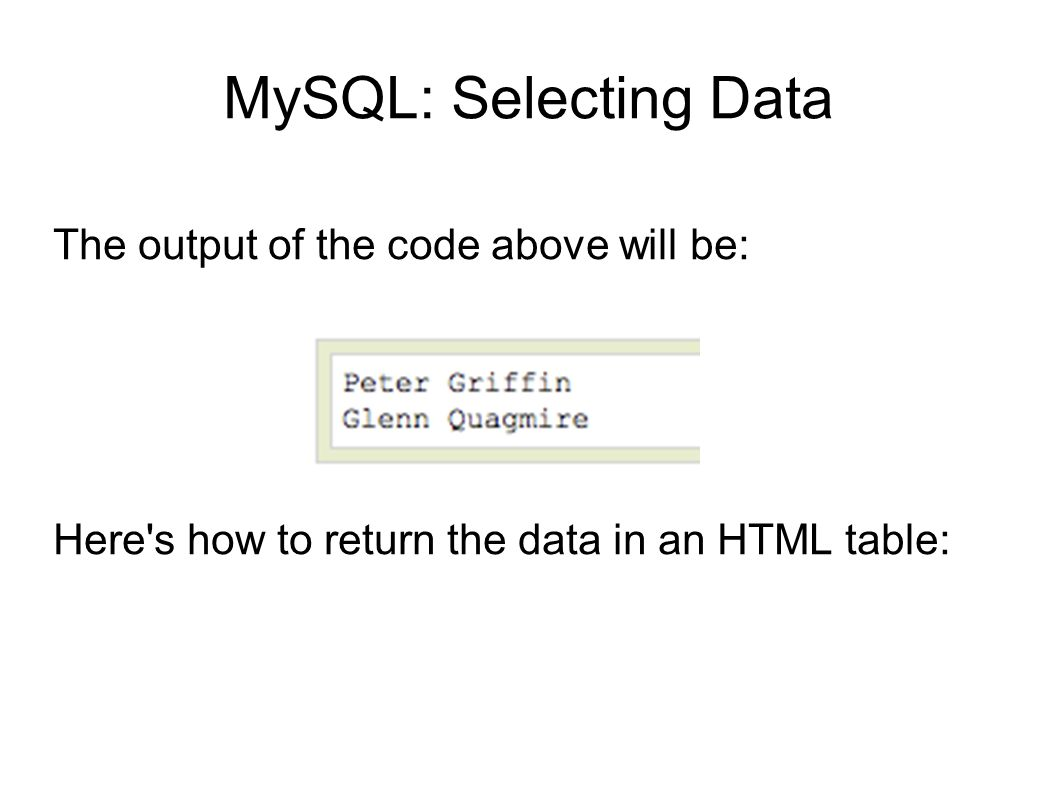 MySQL: Selecting Data The output of the code above will be: