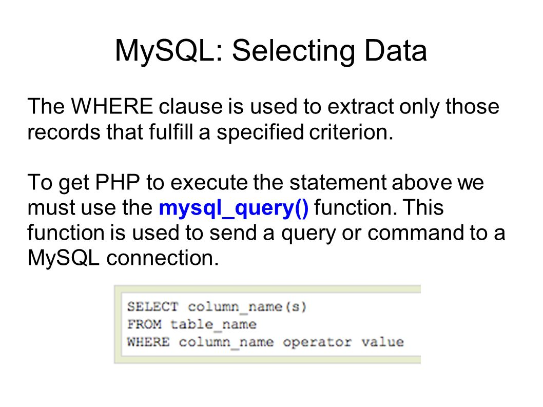 MySQL: Selecting Data The WHERE clause is used to extract only those records that fulfill a specified criterion.