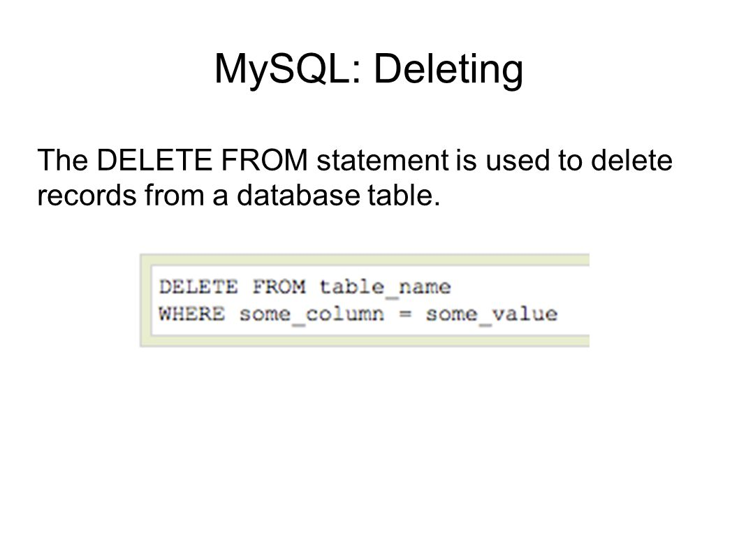 MySQL: Deleting The DELETE FROM statement is used to delete records from a database table.