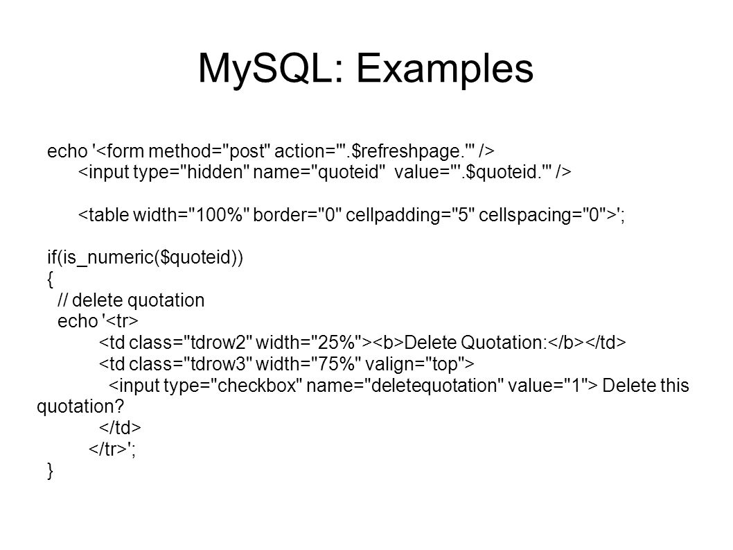MySQL: Examples echo <form method= post action= .$refreshpage. /> <input type= hidden name= quoteid value= .$quoteid. />