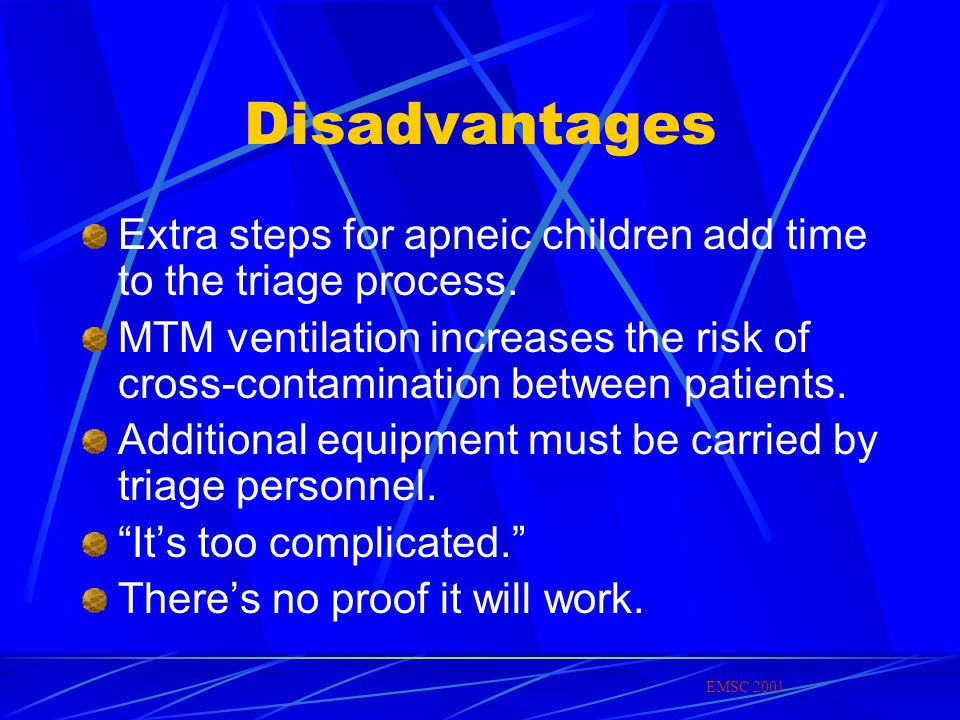 Disadvantages Extra steps for apneic children add time to the triage process.