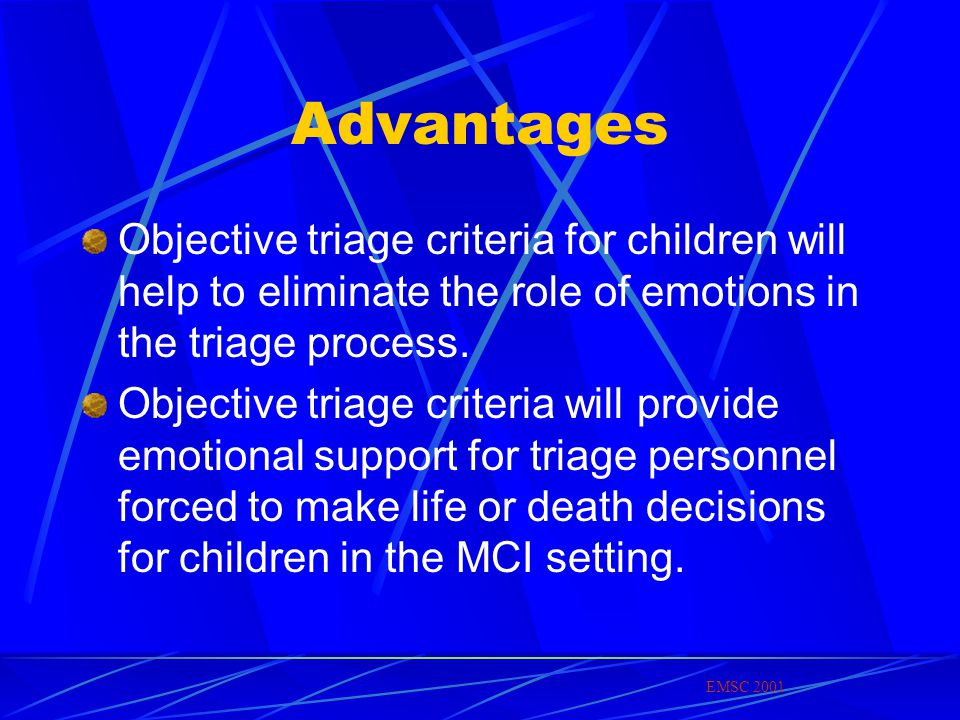 Advantages Objective triage criteria for children will help to eliminate the role of emotions in the triage process.