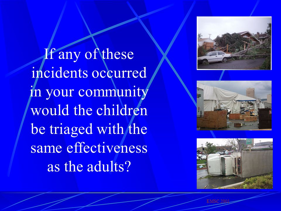If any of these incidents occurred in your community would the children be triaged with the same effectiveness as the adults