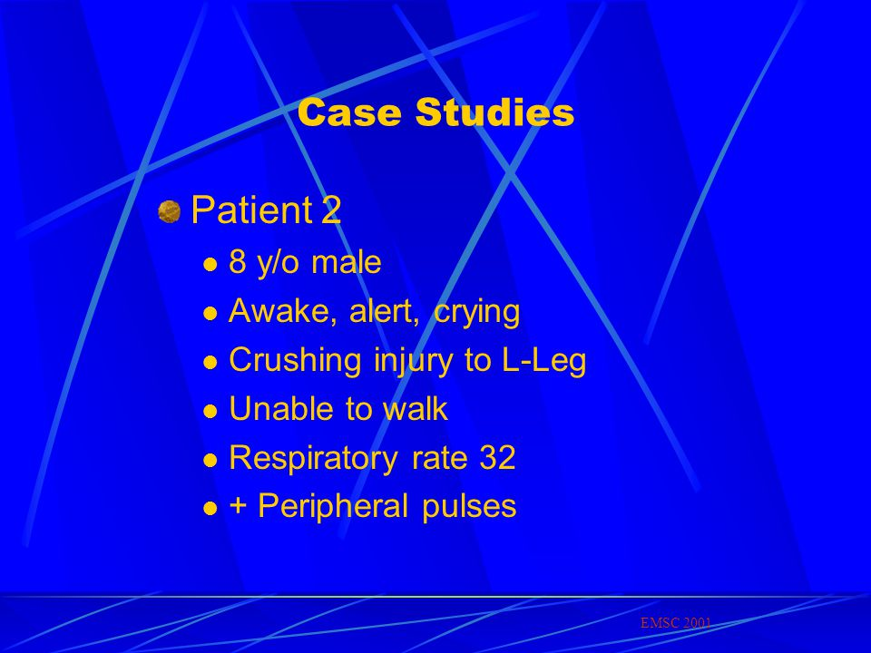 Case Studies Patient 2 8 y/o male Awake, alert, crying