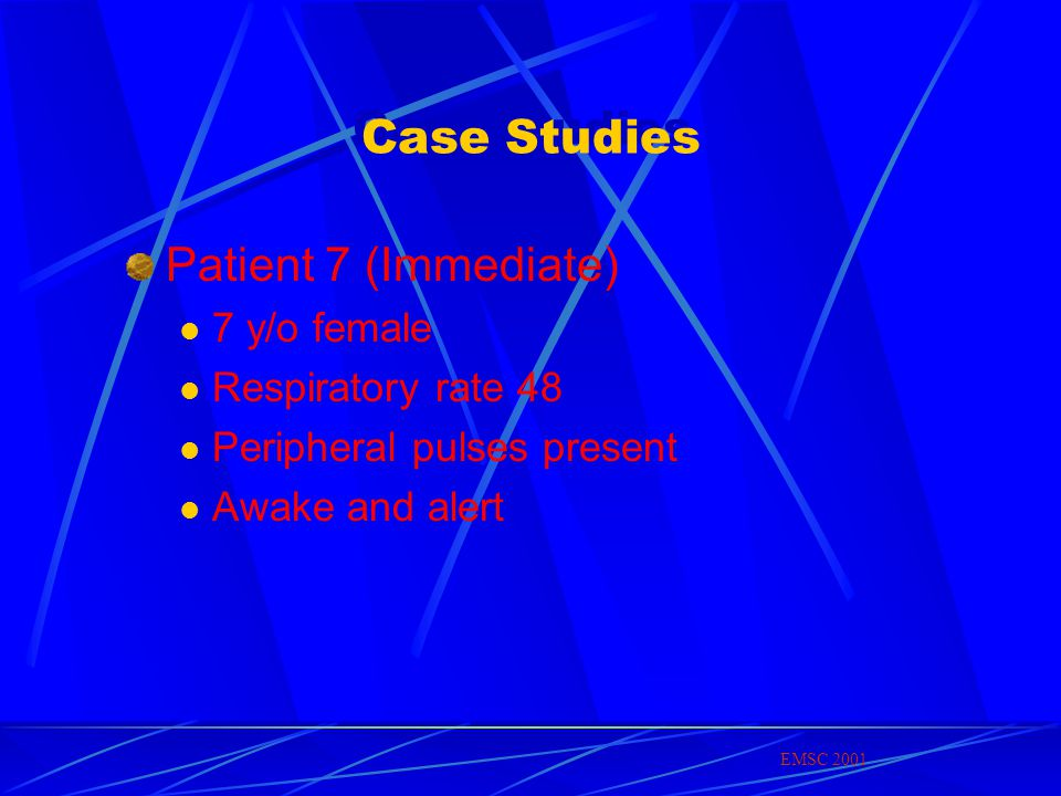 Case Studies Patient 7 (Immediate) 7 y/o female Respiratory rate 48