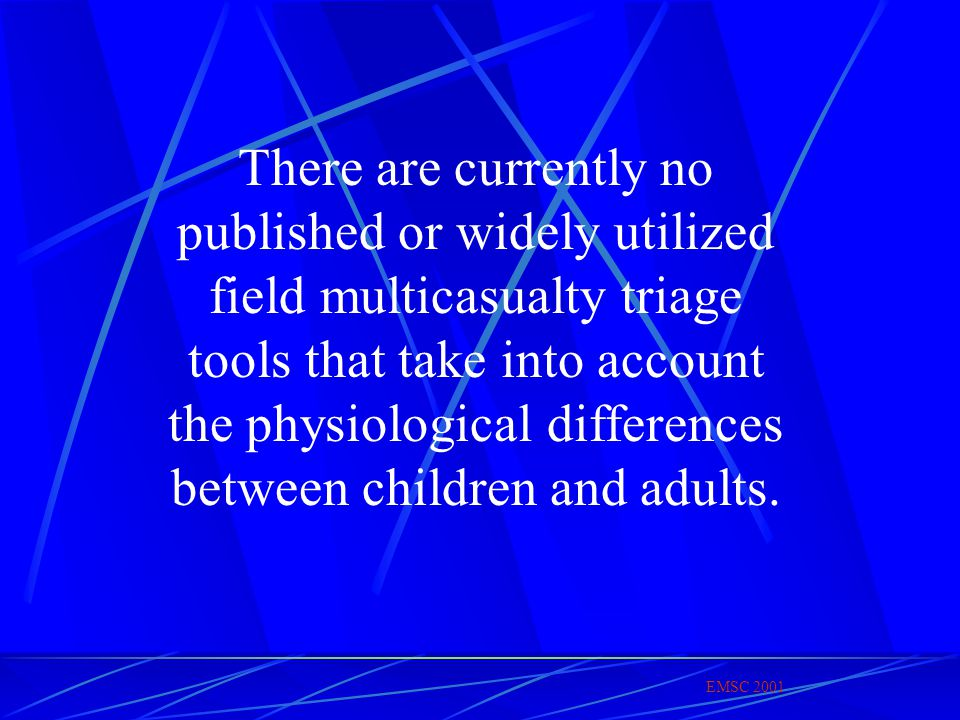 There are currently no published or widely utilized field multicasualty triage tools that take into account the physiological differences between children and adults.