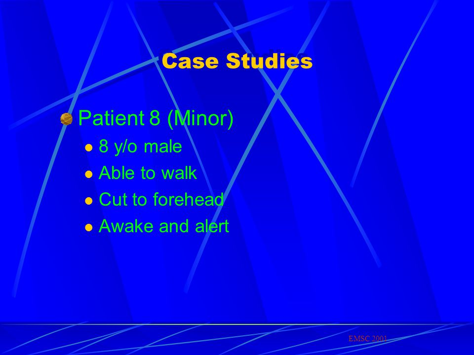Case Studies Patient 8 (Minor) 8 y/o male Able to walk Cut to forehead