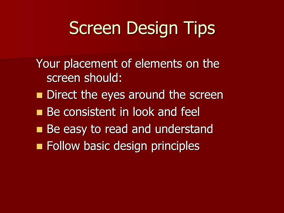 Screen Design Tips Your placement of elements on the screen should:
