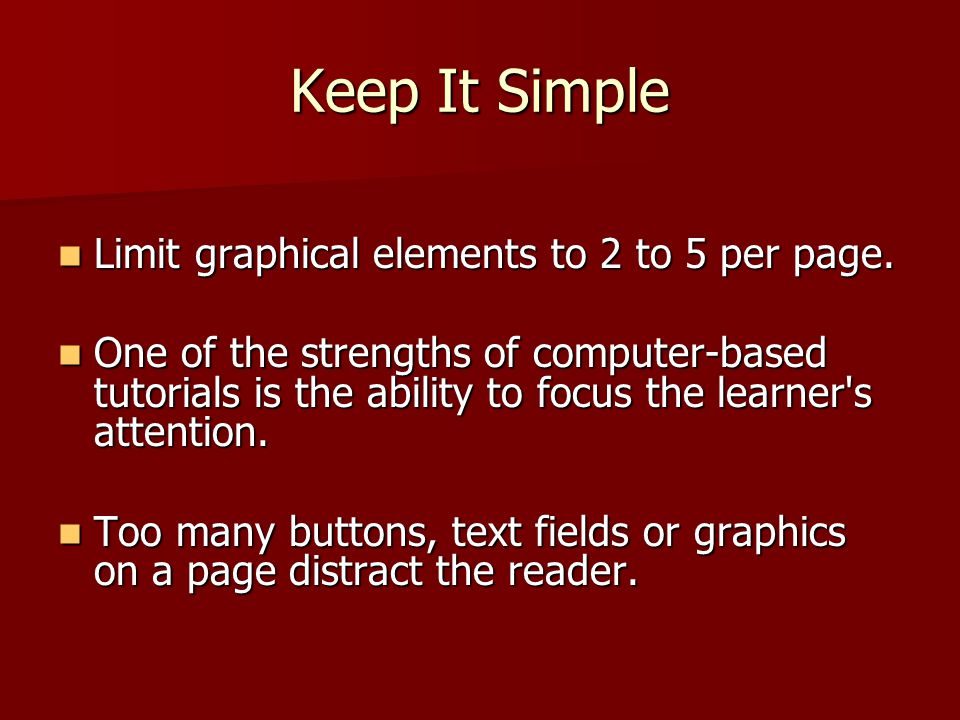 Keep It Simple Limit graphical elements to 2 to 5 per page.