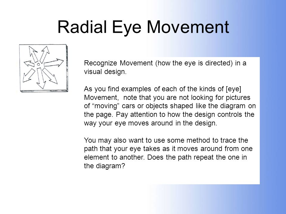 Radial Eye Movement Recognize Movement (how the eye is directed) in a visual design.