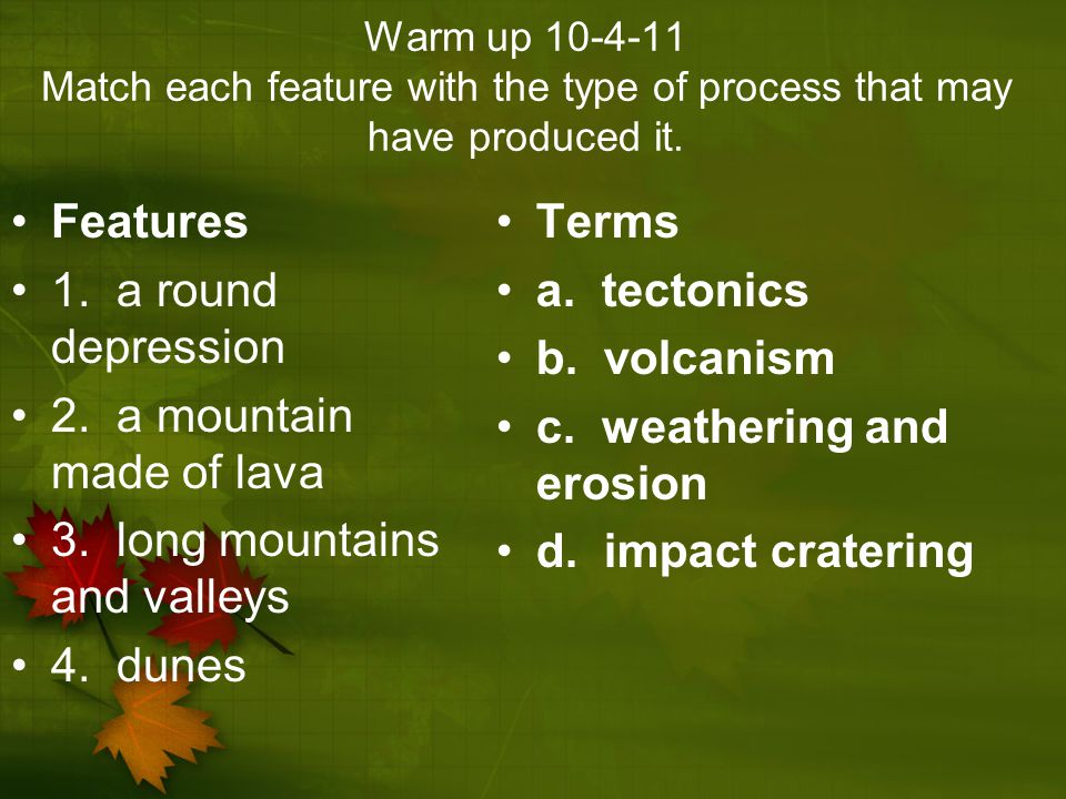 3. long mountains and valleys 4. dunes Terms a. tectonics b. volcanism
