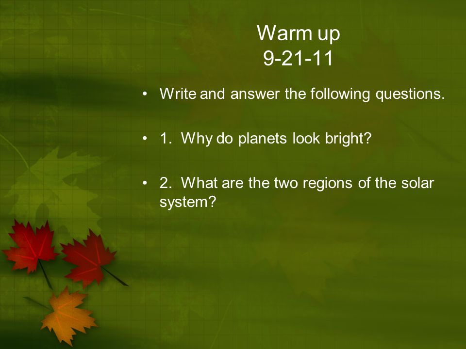 Warm up 9-21-11 Write and answer the following questions.