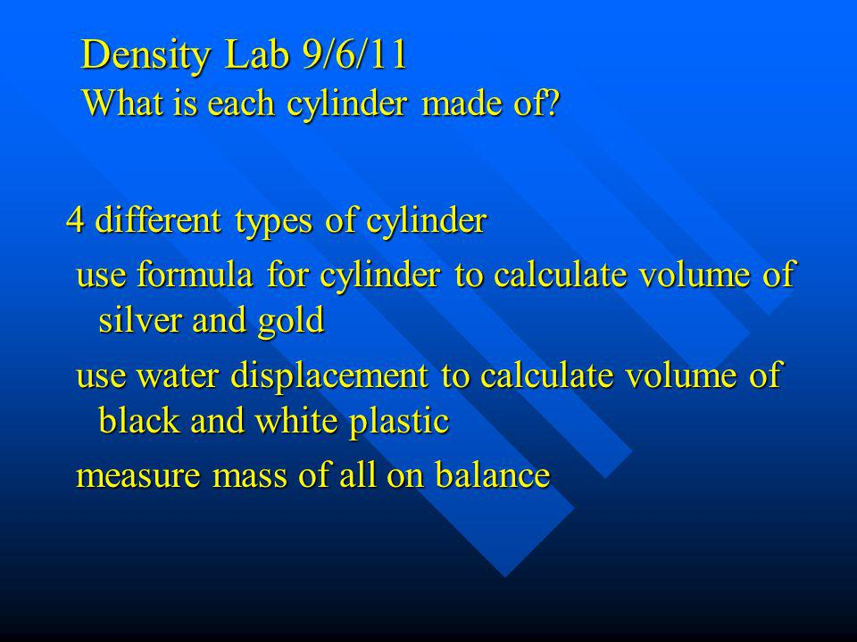 Density Lab 9/6/11 What is each cylinder made of