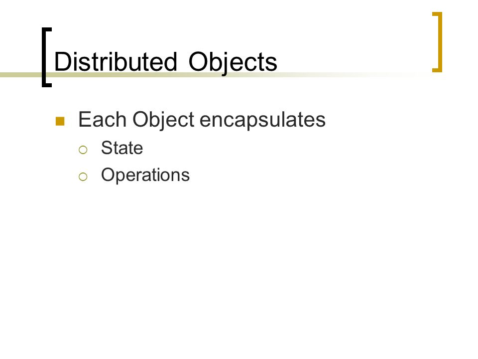 Distributed Objects Each Object encapsulates State Operations