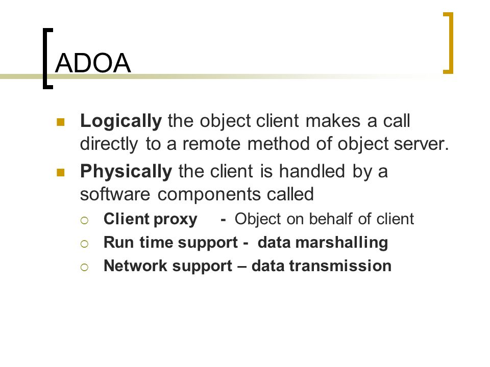 ADOA Logically the object client makes a call directly to a remote method of object server.