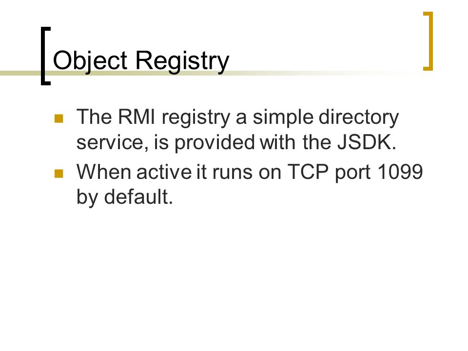 Object Registry The RMI registry a simple directory service, is provided with the JSDK.