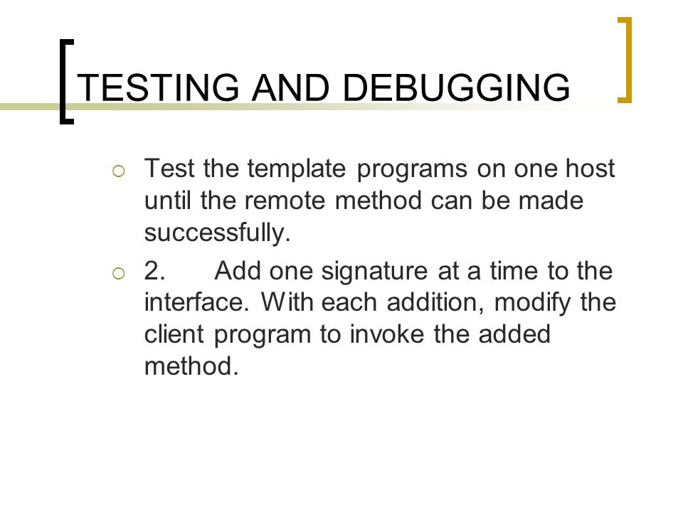 TESTING AND DEBUGGING Test the template programs on one host until the remote method can be made successfully.
