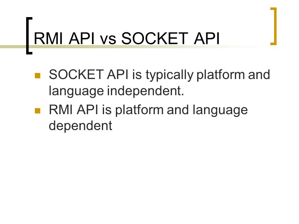 RMI API vs SOCKET API SOCKET API is typically platform and language independent.