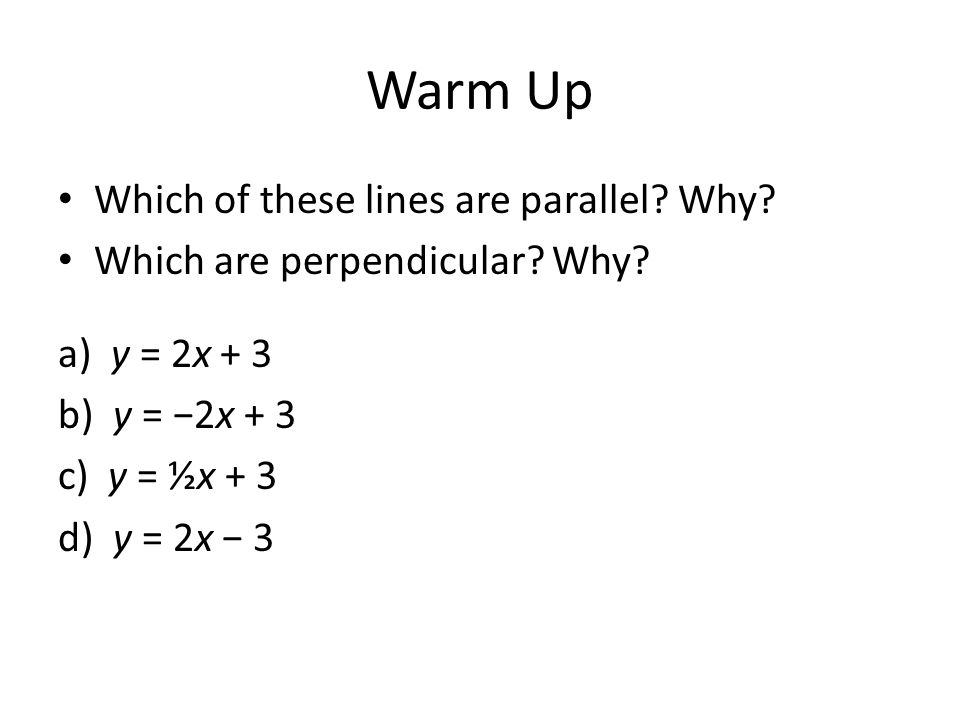 Warm Up Which of these lines are parallel Why