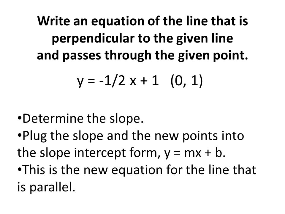 Write an equation of the line that is perpendicular to the given line and passes through the given point.