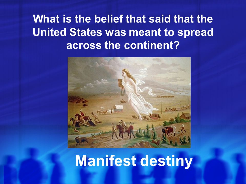 What is the belief that said that the United States was meant to spread across the continent