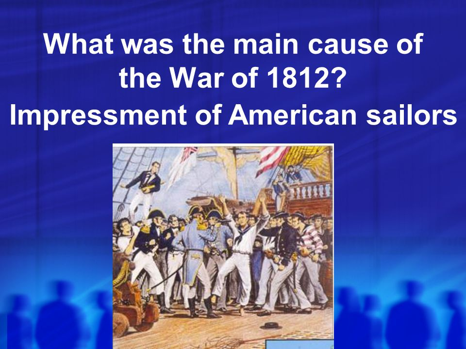 What was the main cause of the War of 1812