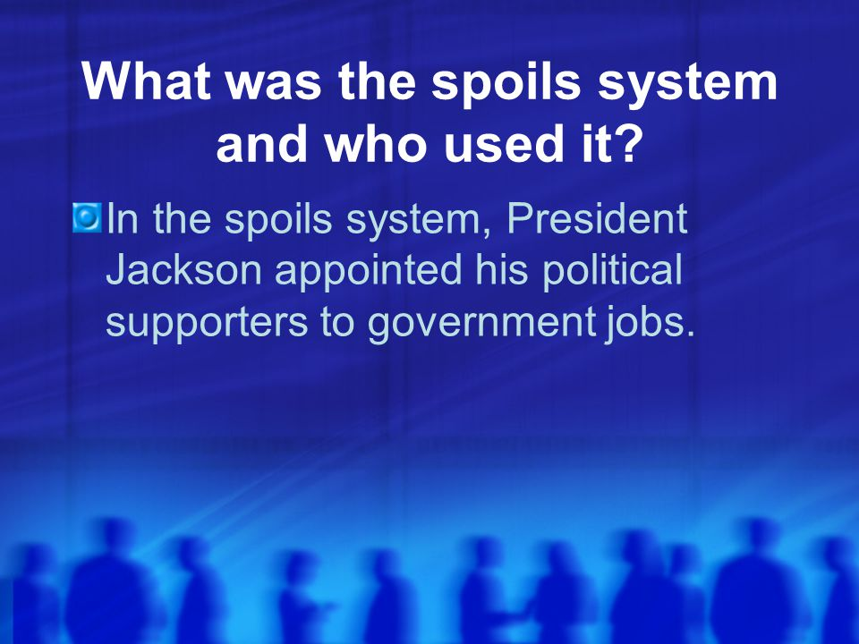 What was the spoils system and who used it