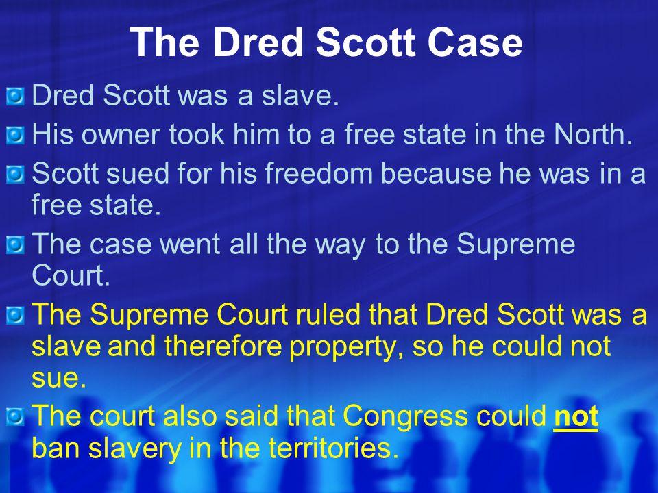 The Dred Scott Case Dred Scott was a slave.
