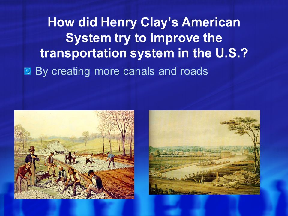 How did Henry Clay's American System try to improve the transportation system in the U.S.